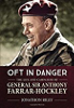 Oft in Danger. The Life and Campaigns of General Sir Anthony Farrar-Hockley.
